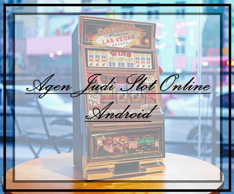 Agen Judi Slot Online Android