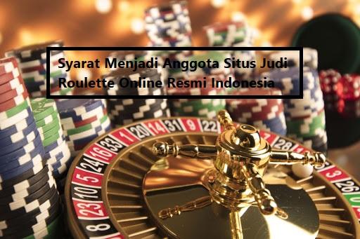 Syarat Menjadi Anggota Situs Judi Roulette Online Resmi Indonesia
