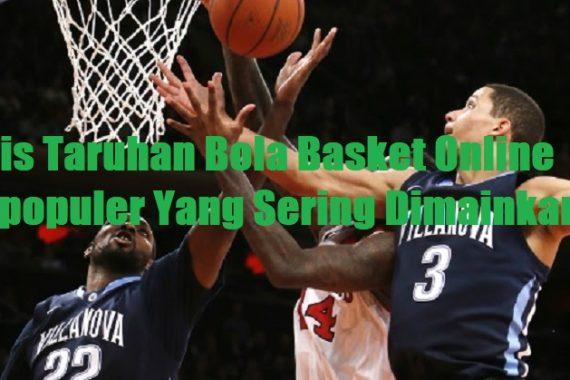 Jenis Taruhan Bola Basket Online Terpopuler Yang Sering Dimainkan